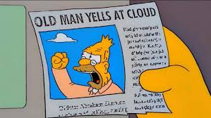 Image result for old man screams at cloud